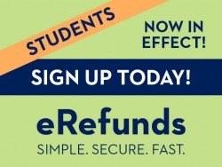 Students Sign Up Today for eRefunds Simple. Secure. Fast.